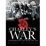 Charley's War (Vol. 6) - Underground and Over the Top by Pat Mills