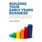 Building Your Early Years Business: Planning and Strategies for Growth and Success