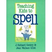 Teaching Kids to Spell by J.Richard Gentry