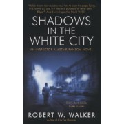 Shadows in the White City: An Inspector Alistair Ransom Novel by Robert Walker