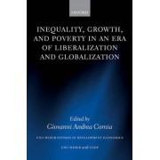 Inequality, Growth, and Poverty in an Era of Liberalization and Globalization by Giovanni Andrea Cornia
