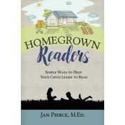 Homegrown Readers: Simple Ways to Help Your Child Learn to Read