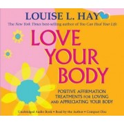 Love Your Body: Positive Affirmation Treatments for Loving and Appreciating Your Body by Louise L. Hay