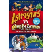 Astrosaurs Vs Cows in Action: The Dinosaur Moo-tants by Steve Cole