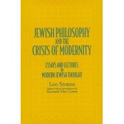 Jewish Philosophy and the Crisis of Modernity by Leo Strauss