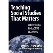 Teaching Social Studies That Matters by Stephen Thornton