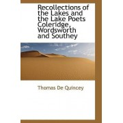 Recollections of the Lakes and the Lake Poets Coleridge, Wordsworth and Southey by Thomas de Quincey
