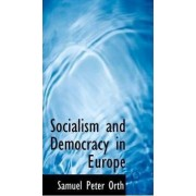 Socialism and Democracy in Europe by Samuel Peter Orth