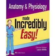 Anatomy & Physiology Made Incredibly Easy by Lww