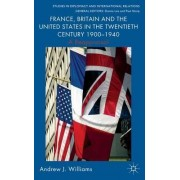 France, Britain and the United States in the Twentieth Century 1900 - 1940 by Andrew Williams