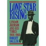 Lone Star Rising by Robert Dallek