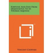 Fortune and Fate from Democritus to St. Thomas Aquinas by Vincent Cioffari