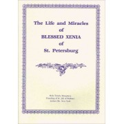 The Life and Miracles of Blessed Xenia of St. Petersburg by Holy Trinity Monastery