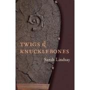 Twigs and Knucklebones by Sarah Lindsay