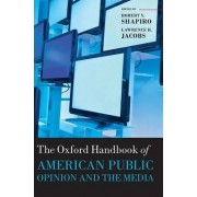 The Oxford Handbook of American Public Opinion and the Media by Robert Y. Shapiro