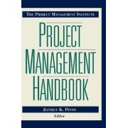 The Project Management Institute Project Management Handbook by Jeffrey K. Pinto