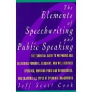 Elements of Speechwriting and Public Speaking by Jeff Scott Cook