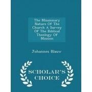 The Missionary Nature of the Church a Survey of the Biblical Theology of Mission - Scholar's Choice Edition by Johannes Blauw