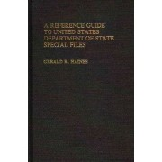 A Reference Guide to United States Department of State Special Files by Gerald K. Haines