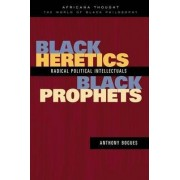 Black Heretics, Black Prophets by Anthony Bogues