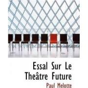 Essal Sur Le Th Tre Future by Paul Mlotte