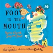 A Foot in the Mouth: Poems to Speak, Sing, and Shout by Janeczko Paul B.