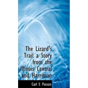 The Lizard's Trail a Story from the Illinois Central and Harriman by Carl E Person