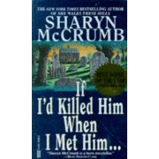 If I'd Killed Him When I Met Him.... by Sharyn McCrumb