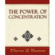 The Power of Concentration - Learn How to Concentrate by Q Dumont Theron Q Dumont