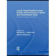 Local Organizations and Urban Governance in East and Southeast Asia by Benjamin L. Read
