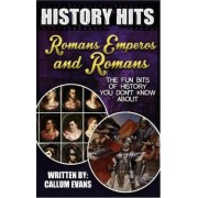 The Fun Bits of History You Don't Know about Roman Emperors and Romans by Callum Evans