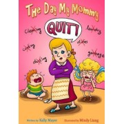 The Day My Mommy Quit! by Kally Mayer