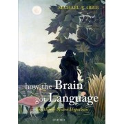 How the Brain Got Language by Fletcher Jones Professor of Computer Science and Professor of Biological Sciences Biomedical Engineering Neuroscience and Psychology Michael A Arbib