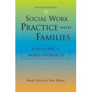 Social Work Practice with Families by Mary Patricia Van Hook