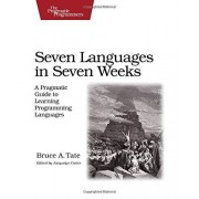 Bruce A. Tate Seven Languages in Seven Weeks: A Pragmatic Guide to Learning Programming Languages (Pragmatic Programmers)