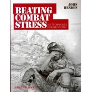 Beating Combat Stress - 101 Techniques for Recovery by John Henden