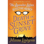 The Lavender Ladies Detective Agency: Death in Sunset Grove by Minna Lindgren
