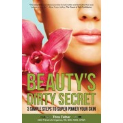Beauty's Dirty Secret: 3 Simple Steps to Super Power Your Skin
