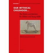 Our Mythical Childhood... the Classics and Literature for Children and Young Adults by Katarzyna Marciniak