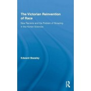 The Victorian Reinvention of Race by Edward Beasley