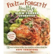 Fix-It and Forget-It Healthy Slow Cooker Cookbook by Hope Comerford