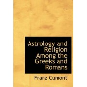Astrology and Religion Among the Greeks and Romans by Franz Valery Marie Cumont