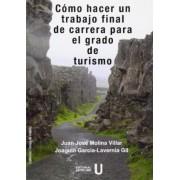 Cómo hacer un trabajo final de carrera para el grado de turismo by Joaquín . . . [et al. ] García-Lavernia Gil