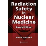 Radiation Safety in Nuclear Medicine by Max H. Lombardi