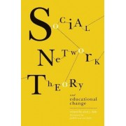 Social Network Theory and Educational Change by Alan J Daly