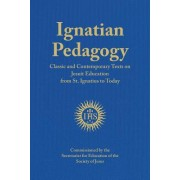 Ignatian Pedagogy: Classic and Contemporary Texts on Jesuit Education from St. Ignatius to Today