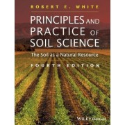 Principles and Practice of Soil Science by Robert E. White