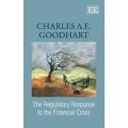 The Regulatory Response to the Financial Crisis by Charles A. E. Goodhart