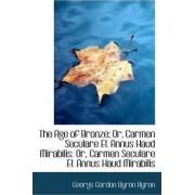 The Age of Bronze; Or, Carmen Seculare Et Annus Haud Mirabilis by George Gordon Byron Byron