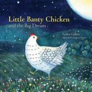 Little Banty Chicken and the Big Dream by Lynea Gillen